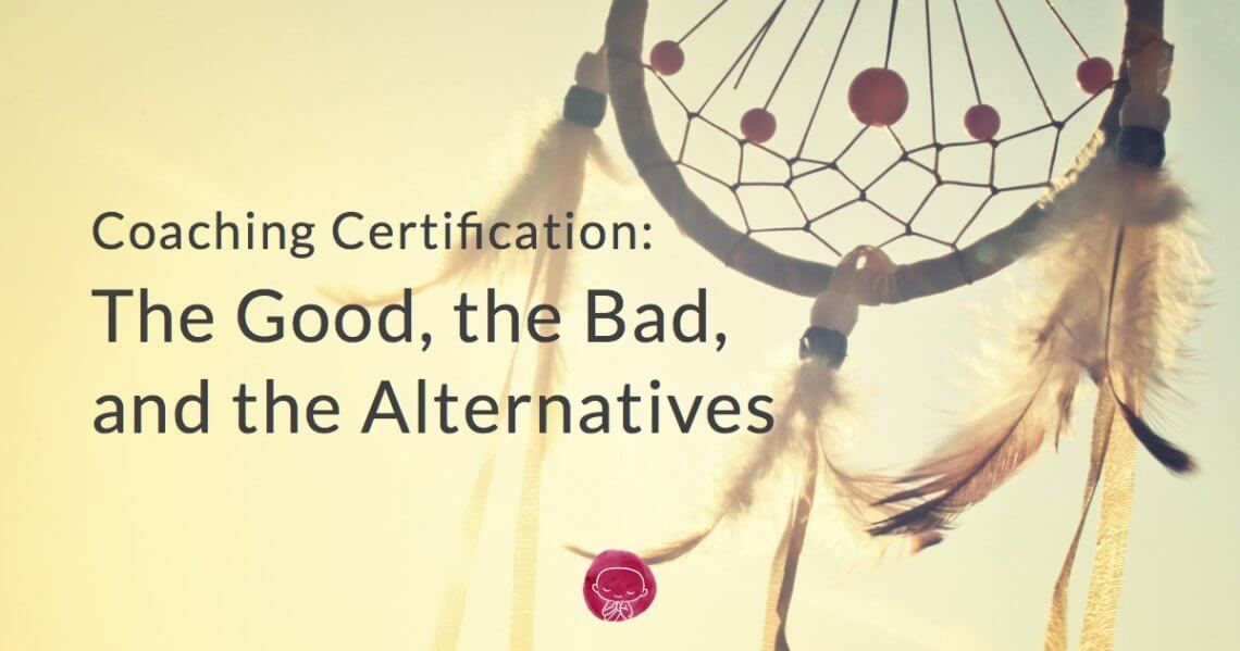 Coaching Certification The Good The Bad And The Alternatives